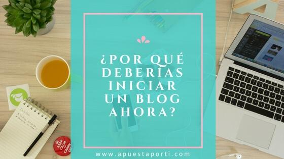 ¿Por qué deberías iniciar un blog ahora?