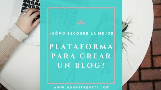 ¿Cómo escoger la mejor plataforma para crear un blog?