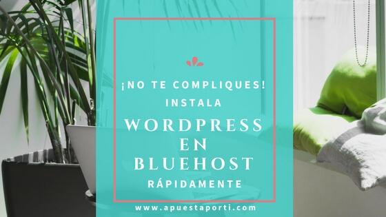 No te compliques, instala WordPress en Bluehost rápidamente