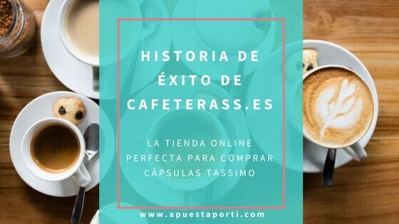 Historia de éxito de Cafeterass.es, la tienda online perfecta para comprar cápsulas Tassimo